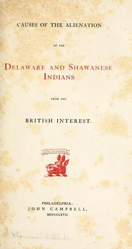 Download Causes of the alienation of the Delaware and Shawanese Indians from the British interest.