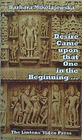 Desire Came upon that One in the Beginning …