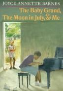 The baby grand, the moon in July, & me by Joyce Annette Barnes
