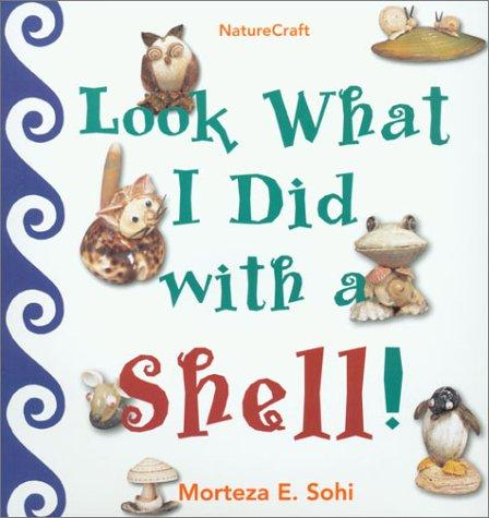 Download Look What I Did with a Shell (Naturecraft)