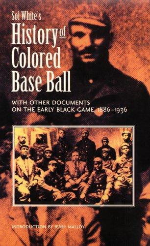 Download Sol White's History of Colored Baseball with Other Documents on the Early Black Game, 1886-1936
