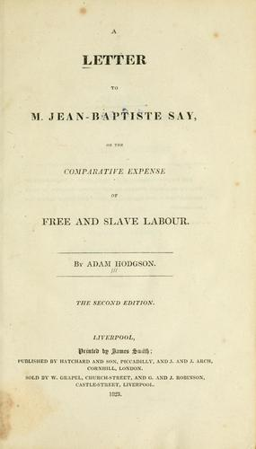 Download A letter to Jean-Baptiste Say, on the comparative expense of free and slave labour.