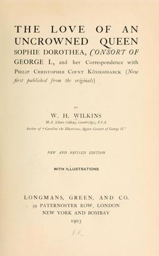 The love of an uncrowned queen, Sophie Dorothea, consort of George I.