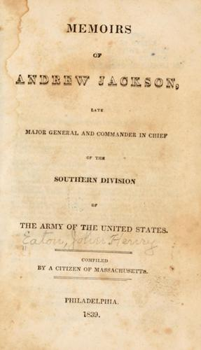 Memoirs of Andrew Jackson, late major general and commander in chief of the Southern division of the Army of the United States.