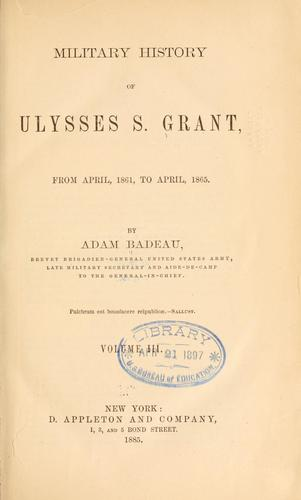 Military history of Ulysses S. Grant, from April, 1861, to April, 1865.