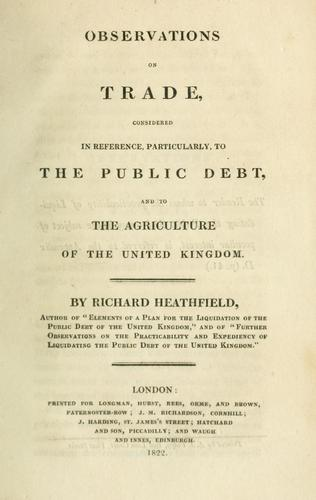 Observations on trade, considered in reference, particularly to the public debt, and to the agriculture of the United Kingdom.