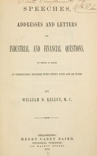 Speeches, addresses, and letters on industrial and financial questions.