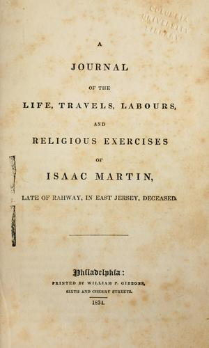 A journal of the life, travels, labours, and religious exercises of Isaac Martin.