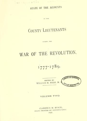 State of the accounts of the county lieutenants during the war of the revolution, 1777-1789.