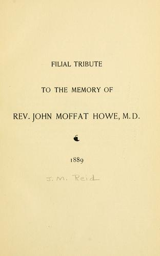Filial tribute to the memory of Rev. John Moffat Howe, M.D by John Morrison Reid