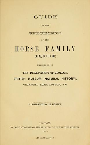 Download Guide to the specimens of the horse family (Equidæ) exhibited in the Department of Zoology, British Museum (Natural History).