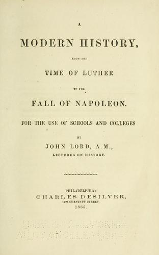A modern history, from the time of Luther to the fall of Napoleon.