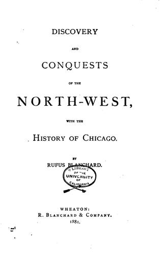 Discovery and conquests of the North-west, with the history of Chicago
