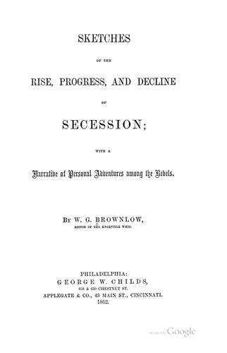 Sketches of the rise, progress, and decline of secession
