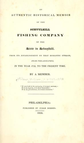 An authentic historical memoir of the Schuylkill Fishing Company of the State in Schuylkill