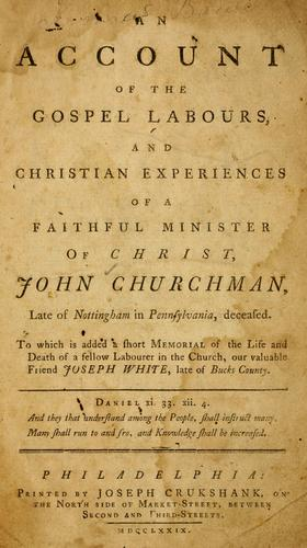 Download An Account of the gospel labours, and Christian experiences of a faithful minister of Christ, John Churchman, late of Nottingham, in Pennsylvania, deceased