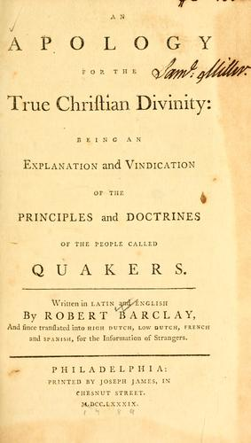 An Apology for the true Christian divinity by Barclay, Robert
