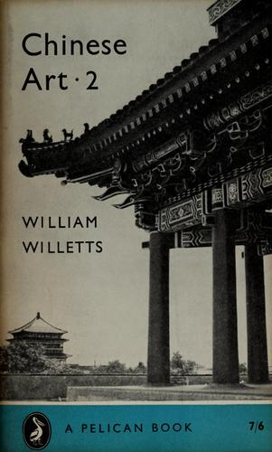Chinese Art 2 by William Y. Willetts