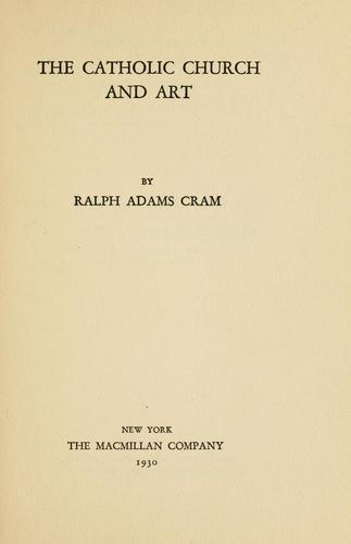 The Catholic church and art by Ralph Adams Cram