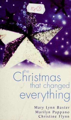 The Christmas that changed everything by Mary Lynn Baxter, Marilyn Pappano, Christine Flynn