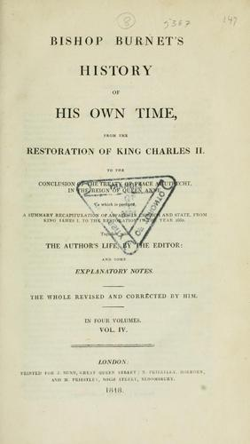 Bishop Burnet's History of his own time, from the restoration of King Charles II : together with the author's life, by the editor and some explanatory notes by Burnet, Gilbert
