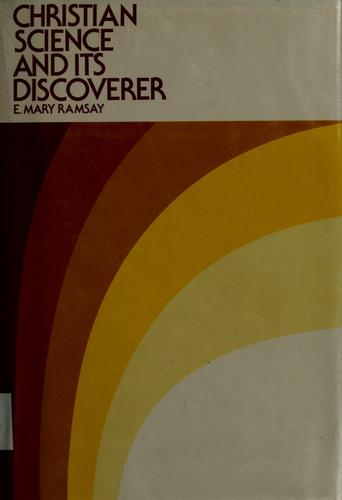 Christian science and its discoverer by E. Mary Ramsay
