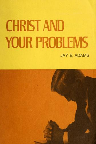 Christ and your problems by Jay Edward Adams