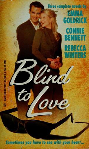 Blind to love by Emma Goldrick, Connie Bennett, Rebecca Winters.