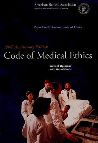 Code of medical ethics by American Medical Association. Council on Ethical and Judicial Affairs.