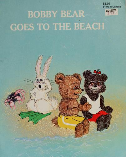 Bobby bear goes to the beach by Kay D. Oana