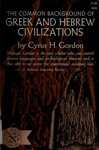 The common background of Greek and Hebrew civilizations by Cyrus Herzl Gordon
