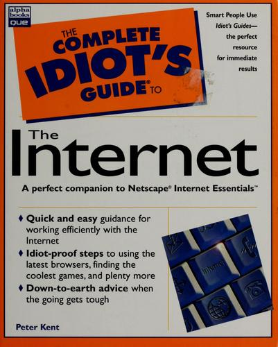 The complete idiot's guide to the Internet by Peter Kent