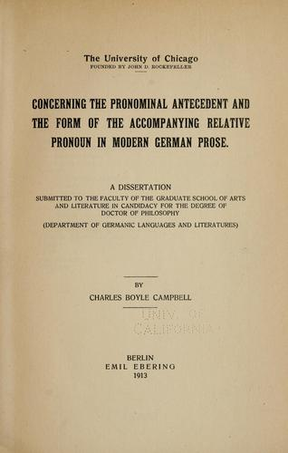 Concerning the pronominal antecedent and the form of the accompanying relative pronoun in modern German prose by Charles Boyle Campbell