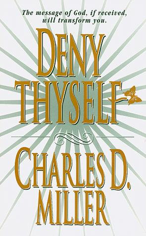 Deny Thyself by Charles David Miller