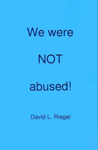 We were not abused! by David L. Riegel