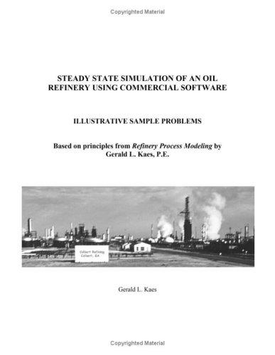 Steady State Simulation of an Oil Refinery Using Commercial Software by Gerald L. Kaes