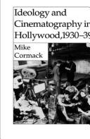 Ideology and cinematography in Hollywood, 1930-39 by Michael J. Cormack