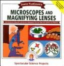 Janice VanCleave's microscopes and magnifying lenses by Janice Pratt VanCleave