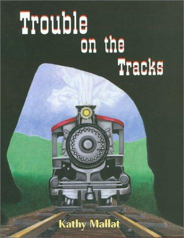 Trouble on the tracks by Kathy Mallat