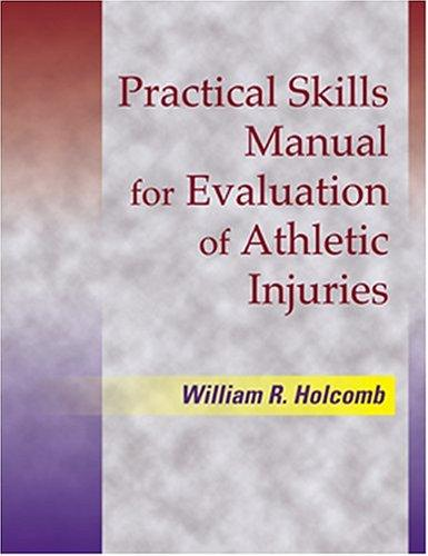 Practical Skills Manual for Evaluation of Athletic Injuries by William Holcomb