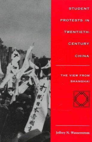 Student Protests in Twentieth-Century China by Jeffrey Wasserstrom