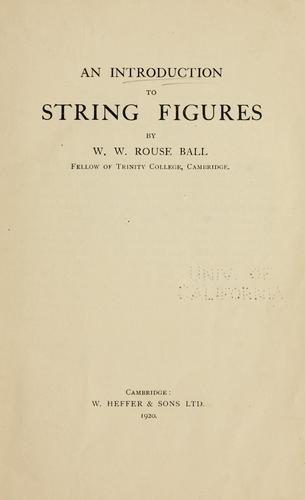 An introduction to string figures by W. W. Rouse Ball