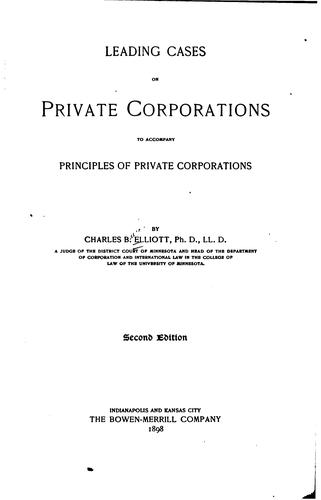 Leading Cases on Private Corporations to Accompany Principles of Private Corporations by Charles Burke Elliott