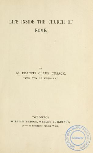Life inside the Church of Rome /by M. Francis Clare Cusack by Mary Francis Cusack