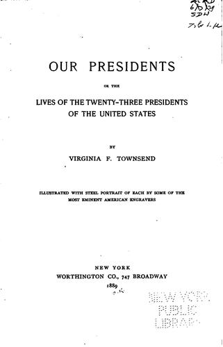 Our Presidents: Or, The Lives of Twenty-three Presidents of the United States by Virginia Frances Townsend