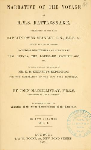 Narrative of the voyage of H.M.S. Rattlesnake, commanded by the late Captain Owen Stanley during the years 1846-50, including discoveries and surveys in New Guinea, the Louisiade Archipelago, etc by John Macgillivray