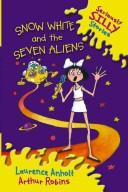 Snow White and the Seven Aliens by Laurence Anholt
