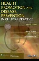 Health promotion and disease prevention in clinical practice by Steven H. Woolf, Steven Jonas, Evonne Kaplan-Liss, Steven H Woolf