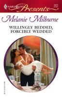 Willingly Bedded, Forcibly Wedded (Harlequin Presents)