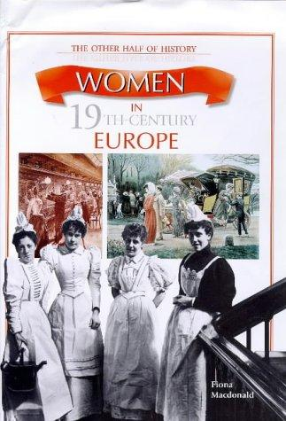 Women in 19th Century Europe (Other Half of History) by Fiona MacDonald